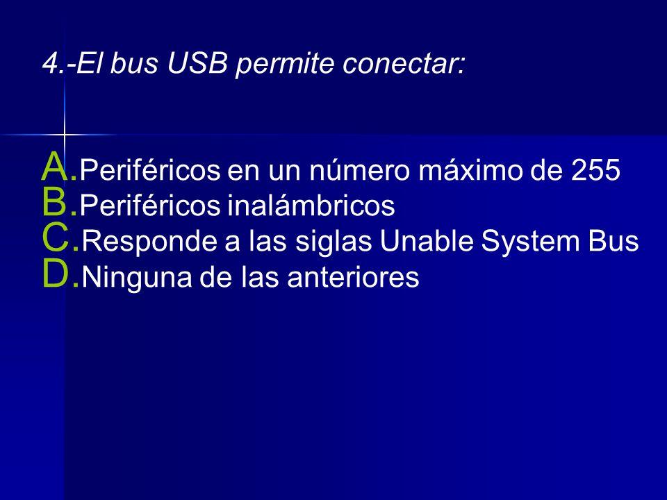4.-El bus USB permite conectar: