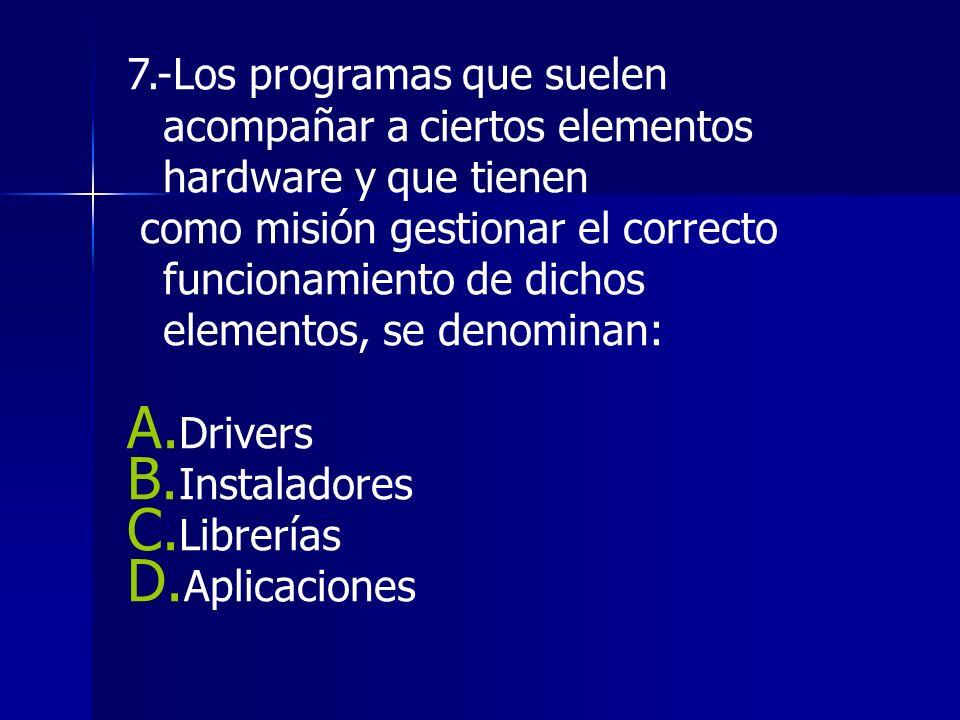 7.-Los programas que suelen acompañar a ciertos elementos hardware y que tienen