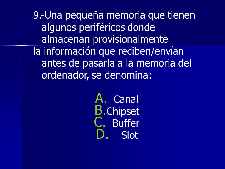 9.-Una pequeña memoria que tienen algunos periféricos donde almacenan provisionalmente