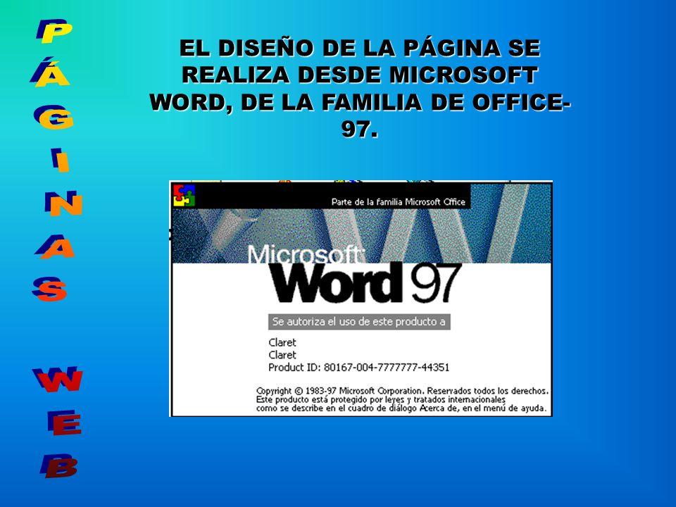 EL DISEÑO DE LA PÁGINA SE REALIZA DESDE MICROSOFT WORD, DE LA FAMILIA DE OFFICE-97.