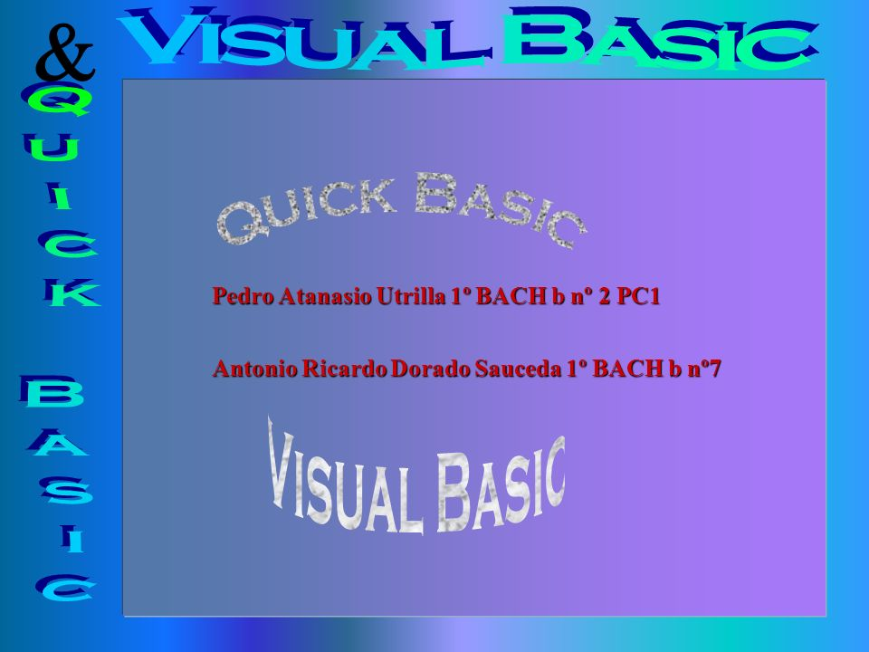 Visual Basic & Quick Basic Quick Basic Visual Basic