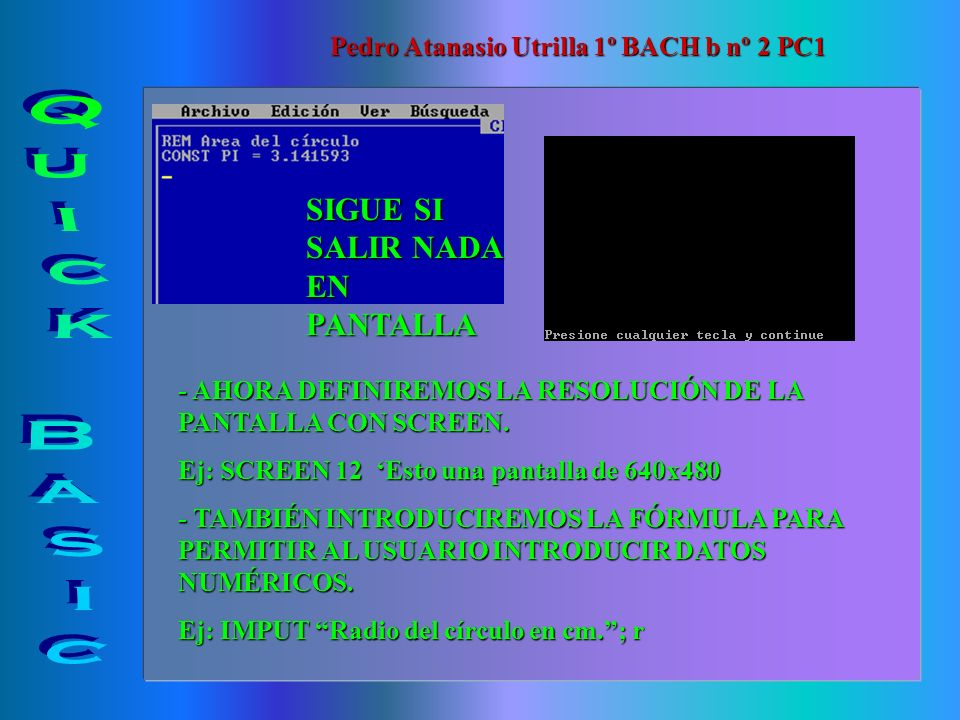 Quick Basic SIGUE SI SALIR NADA EN PANTALLA
