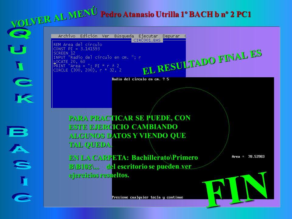FIN Quick Basic VOLVER AL MENÚ EL RESULTADO FINAL ES