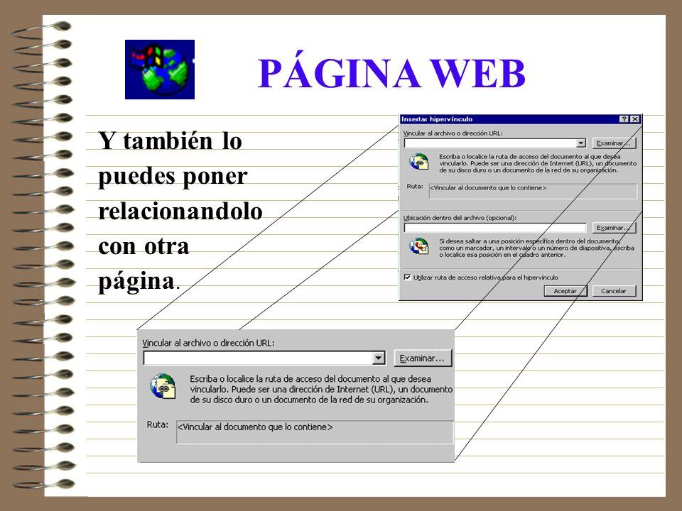PÁGINA WEB Y también lo puedes poner relacionandolo con otra página.