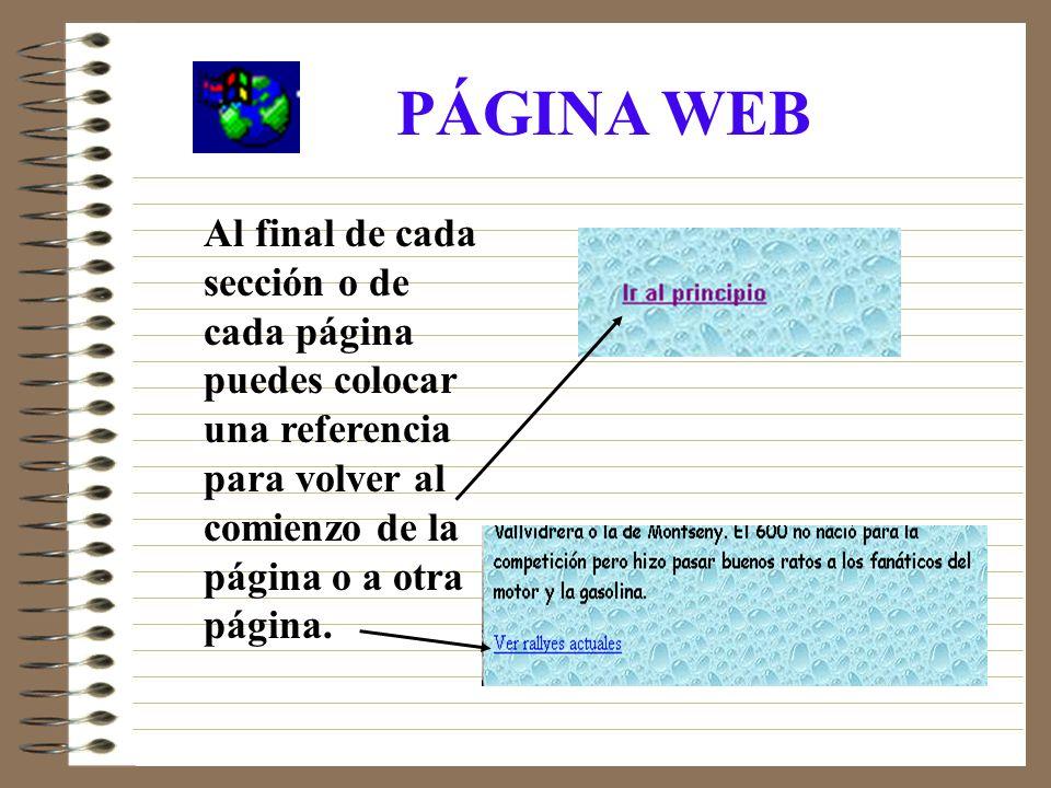 PÁGINA WEB Al final de cada sección o de cada página puedes colocar una referencia para volver al comienzo de la página o a otra página.