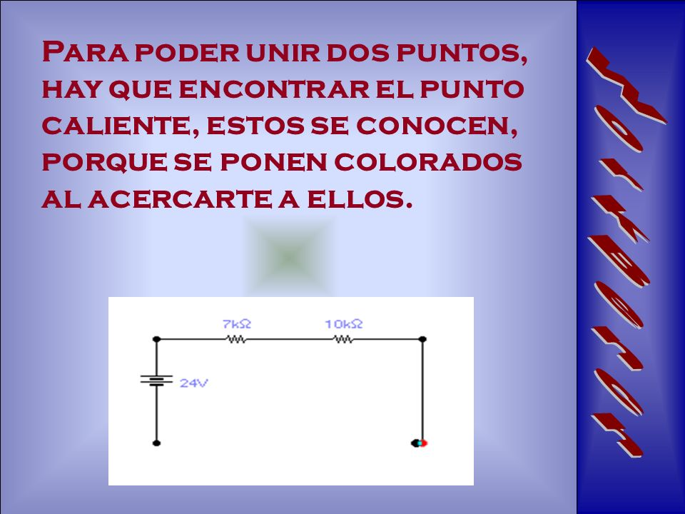 Para poder unir dos puntos, hay que encontrar el punto caliente, estos se conocen, porque se ponen colorados al acercarte a ellos.