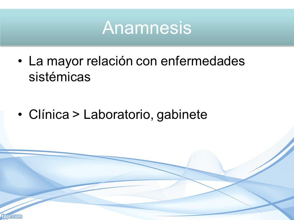 Anamnesis La mayor relación con enfermedades sistémicas