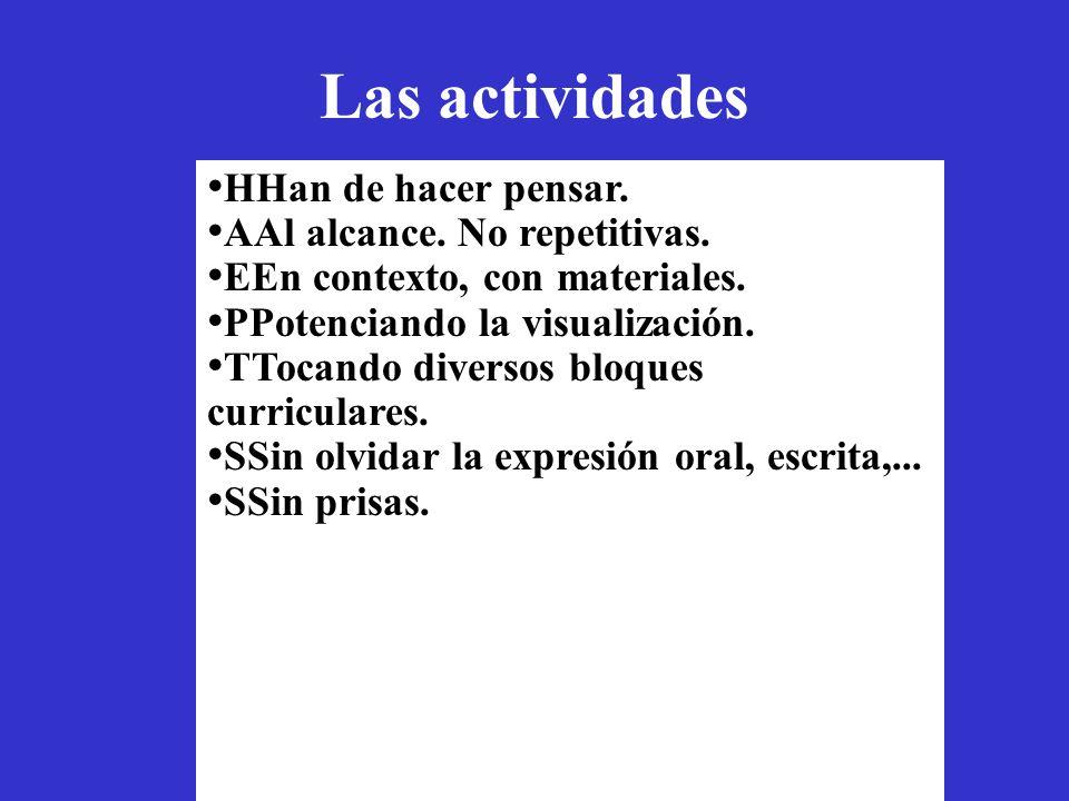 Las actividades HHan de hacer pensar. AAl alcance. No repetitivas.