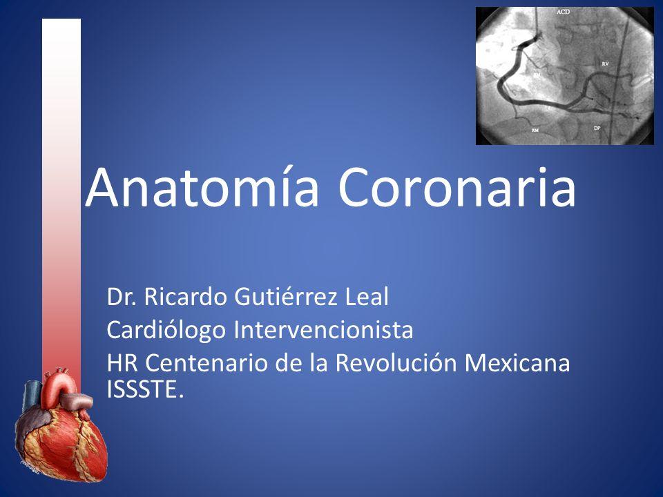Anatomía Coronaria Dr. Ricardo Gutiérrez Leal