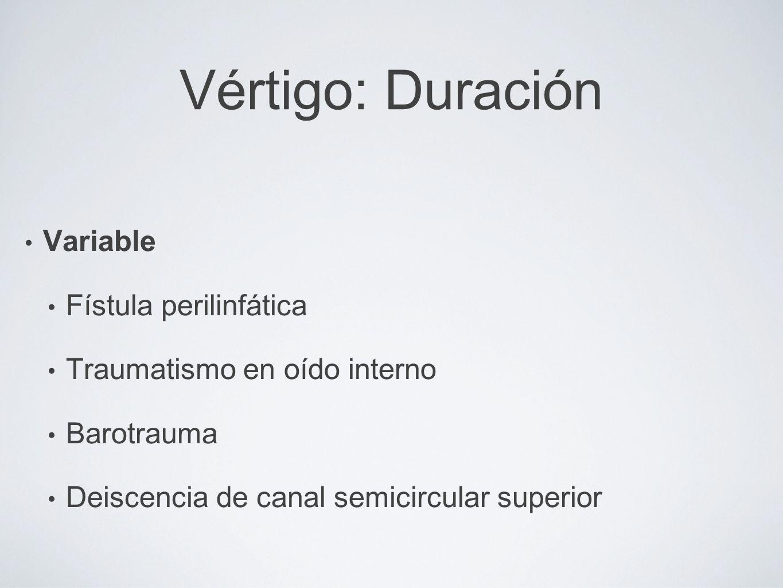 Vértigo: Duración Variable Fístula perilinfática