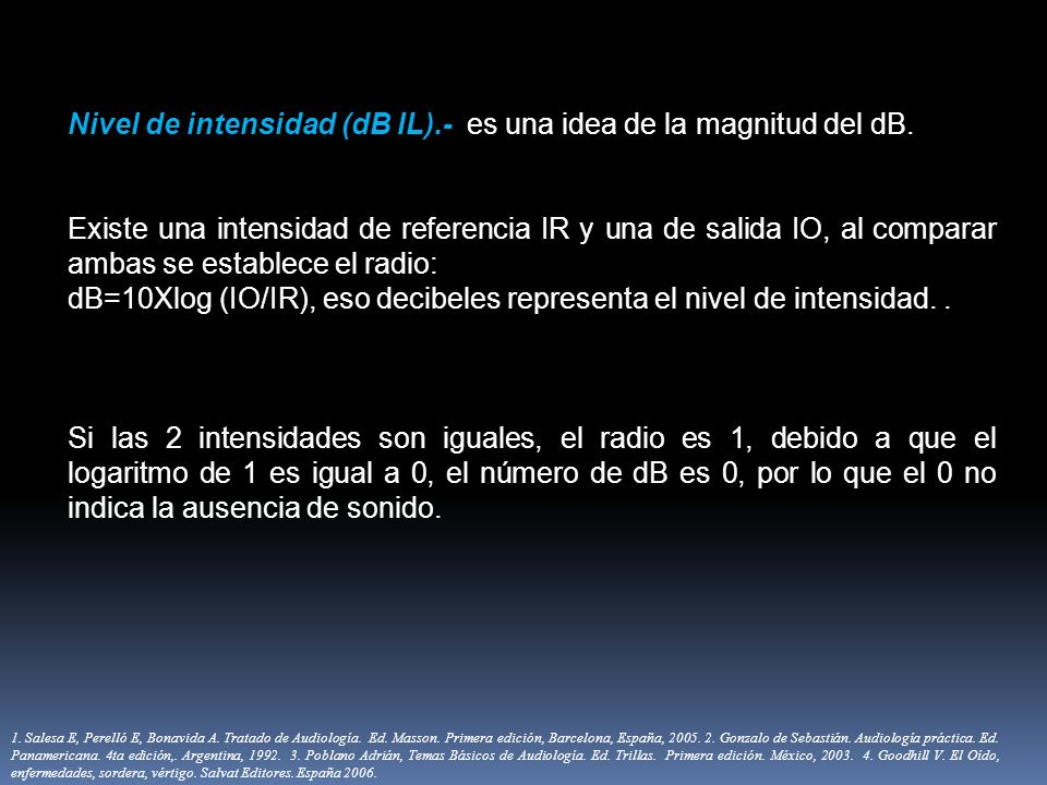 Nivel de intensidad (dB IL).- es una idea de la magnitud del dB.