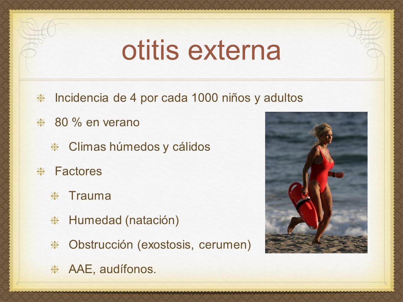 otitis externa Incidencia de 4 por cada 1000 niños y adultos