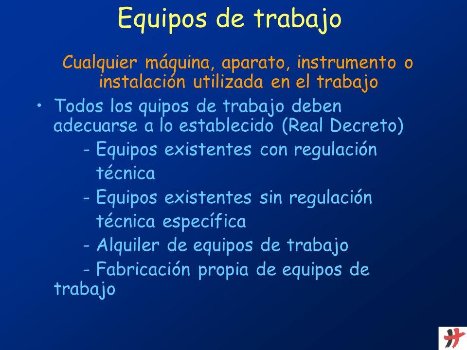 Equipos de trabajo Cualquier máquina, aparato, instrumento o instalación utilizada en el trabajo.
