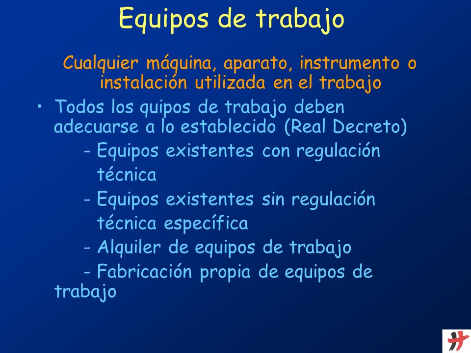 Equipos de trabajoCualquier máquina, aparato, instrumento o instalación utilizada en el trabajo.