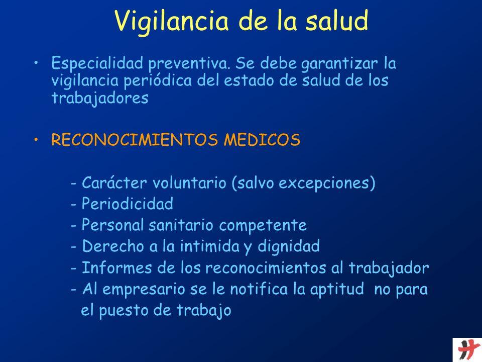 Vigilancia de la saludEspecialidad preventiva. Se debe garantizar la vigilancia periódica del estado de salud de los trabajadores.