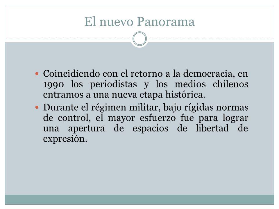El nuevo Panorama Coincidiendo con el retorno a la democracia, en 1990 los periodistas y los medios chilenos entramos a una nueva etapa histórica.