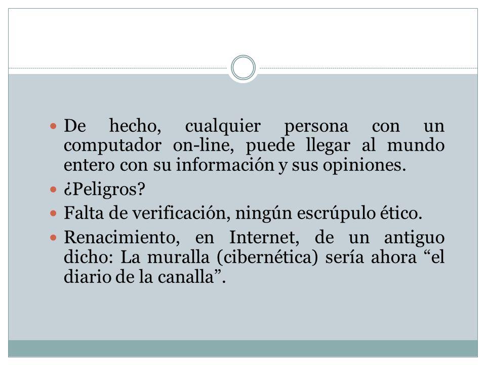 De hecho, cualquier persona con un computador on-line, puede llegar al mundo entero con su información y sus opiniones.