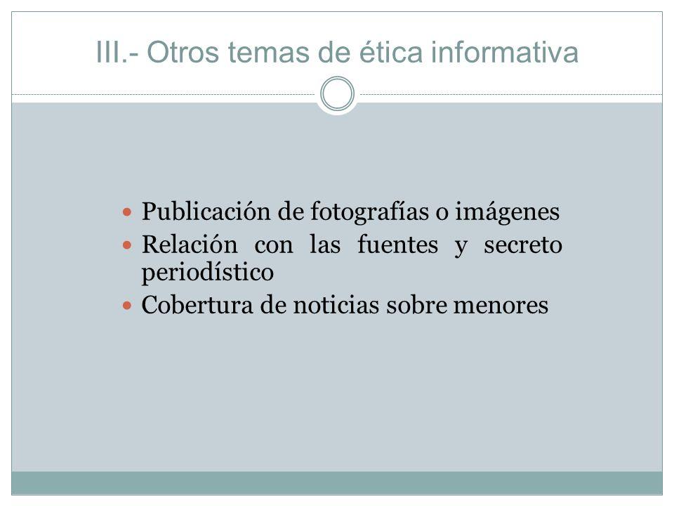 III.- Otros temas de ética informativa