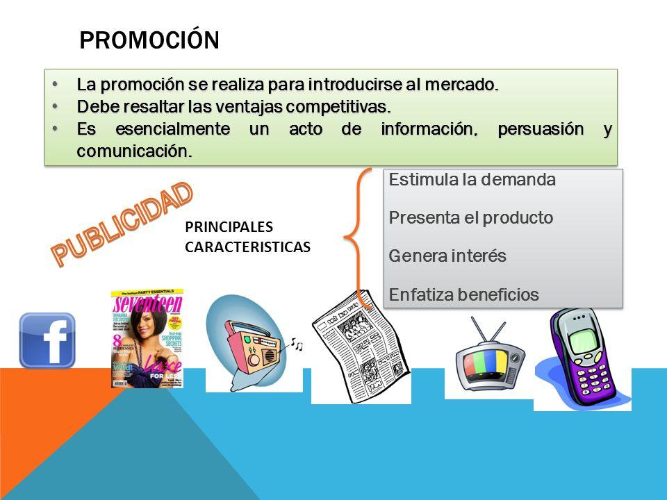 PromociónLa promoción se realiza para introducirse al mercado. Debe resaltar las ventajas competitivas.