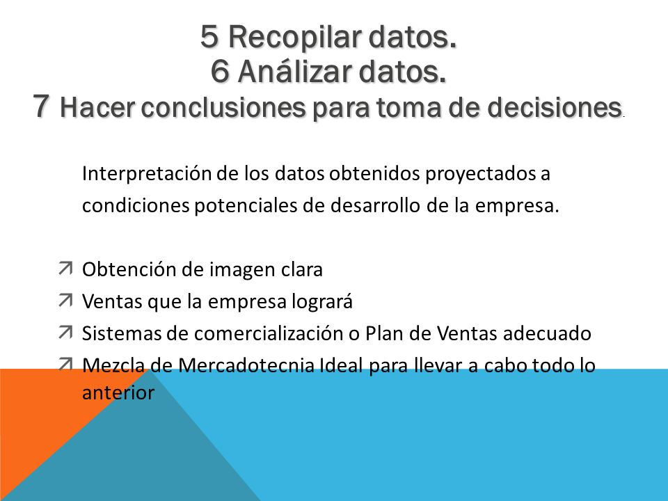 7 Hacer conclusiones para toma de decisiones.