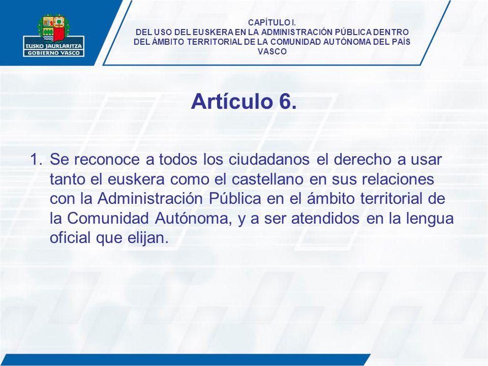 CAPÍTULO I. DEL USO DEL EUSKERA EN LA ADMINISTRACIÓN PÚBLICA DENTRO DEL ÁMBITO TERRITORIAL DE LA COMUNIDAD AUTÓNOMA DEL PAÍS VASCO
