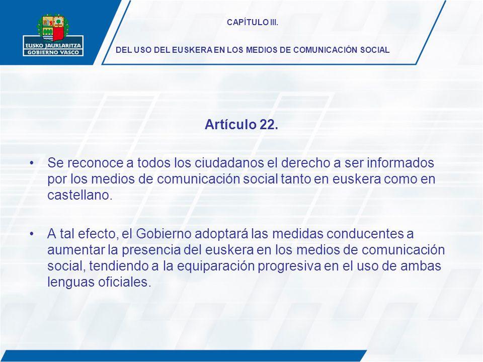 CAPÍTULO III. DEL USO DEL EUSKERA EN LOS MEDIOS DE COMUNICACIÓN SOCIAL