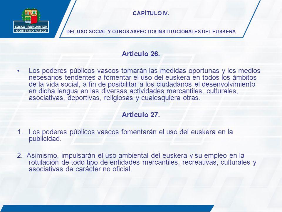 CAPÍTULO IV. DEL USO SOCIAL Y OTROS ASPECTOS INSTITUCIONALES DEL EUSKERA
