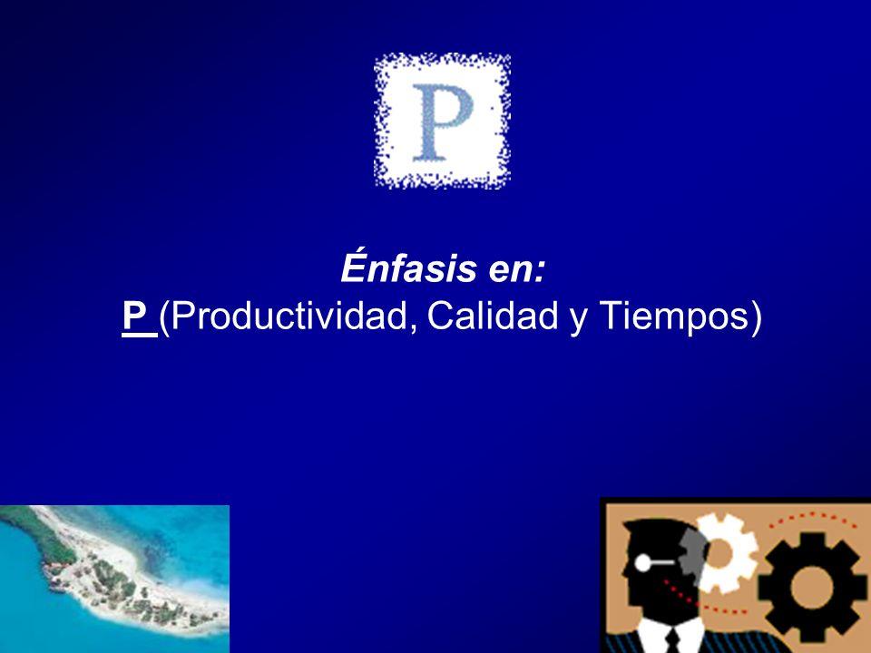 P (Productividad, Calidad y Tiempos)
