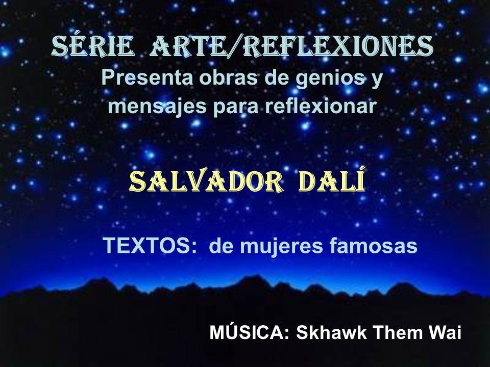 SÉRIE ARTE/REFLEXIONES SALVADOR DALÍ