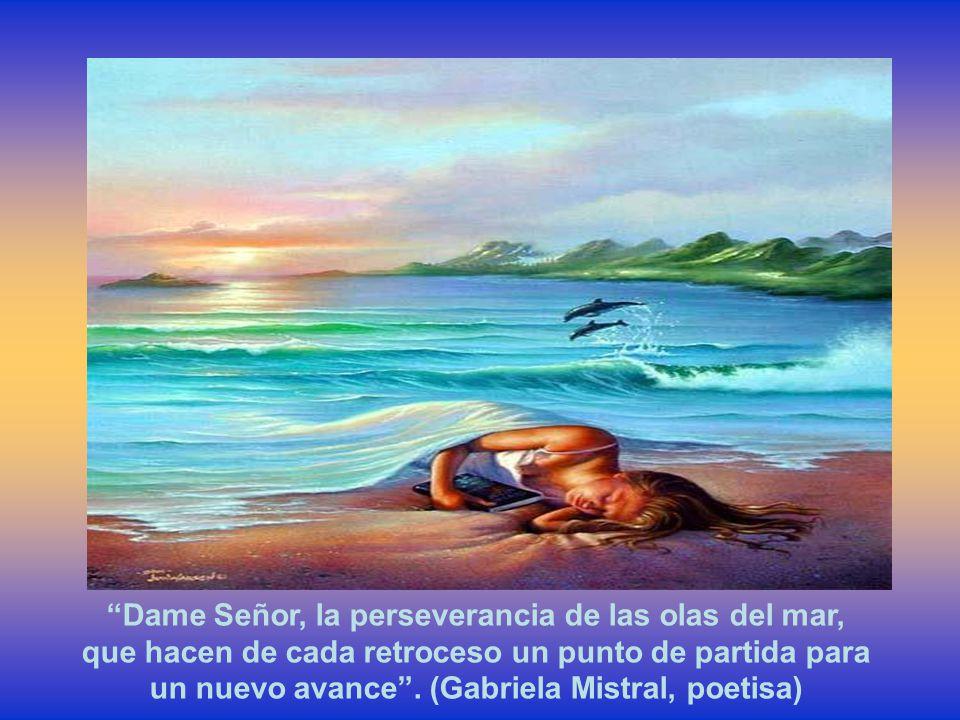 Dame Señor, la perseverancia de las olas del mar,