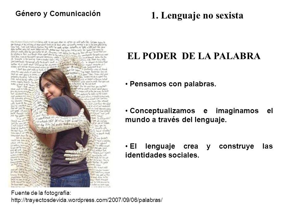 1. Lenguaje no sexista Género y Comunicación EL PODER DE LA PALABRA
