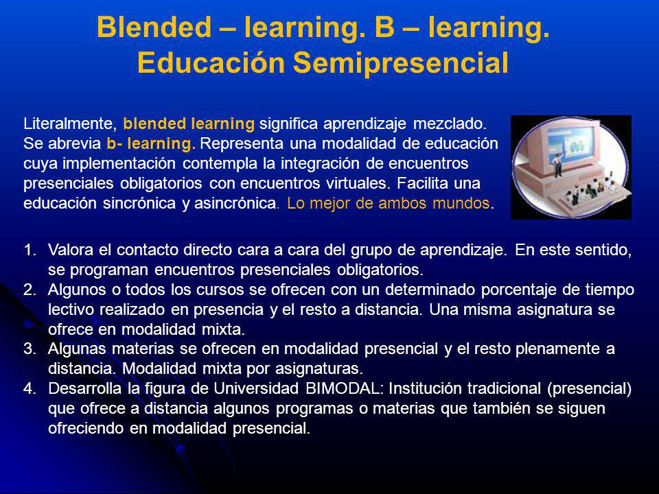 Blended – learning. B – learning. Educación Semipresencial