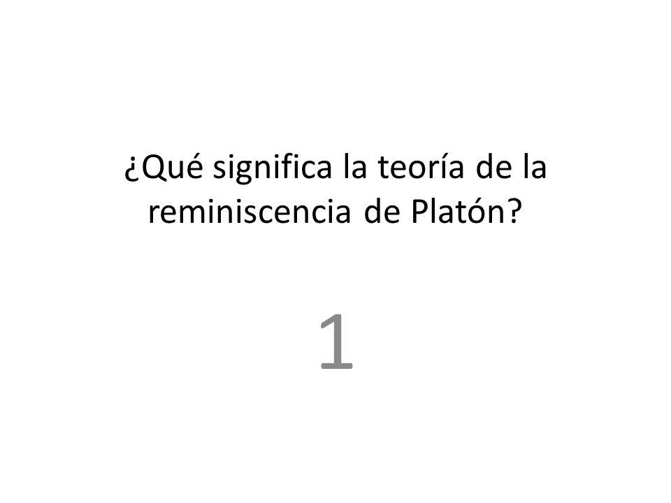¿Qué significa la teoría de la reminiscencia de Platón