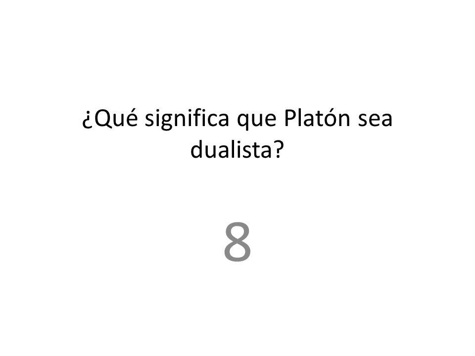 ¿Qué significa que Platón sea dualista