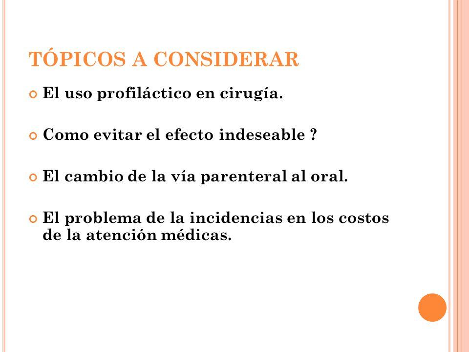 TÓPICOS A CONSIDERAR El uso profiláctico en cirugía.