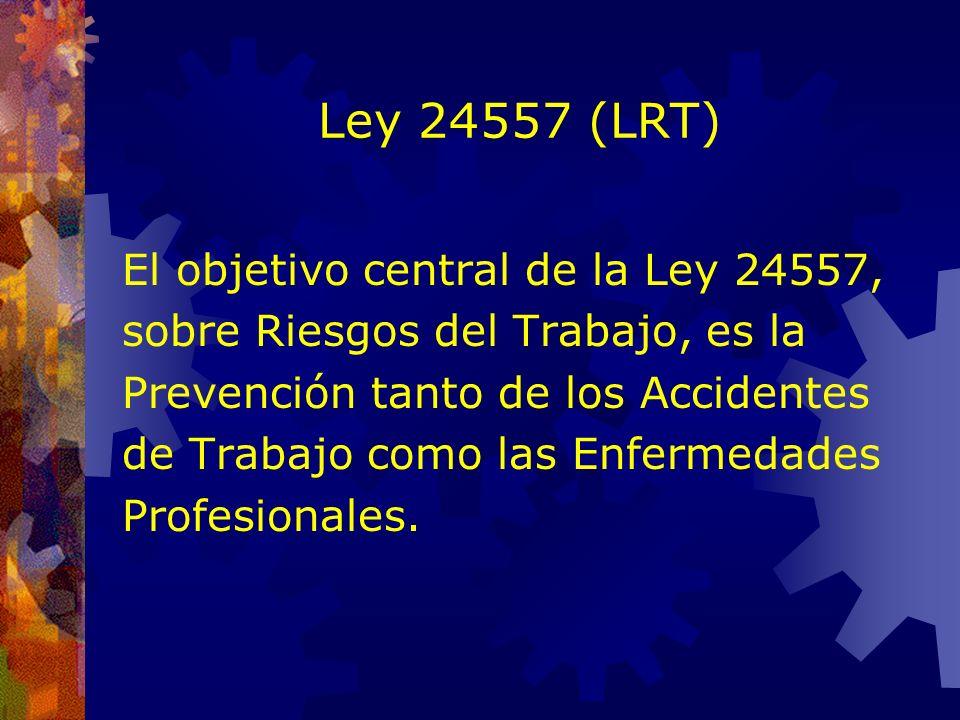 Ley 24557 (LRT) El objetivo central de la Ley 24557,