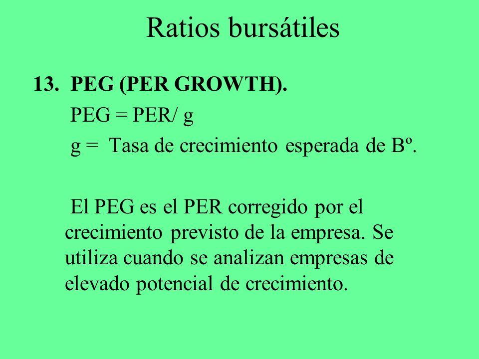 Ratios bursátiles PEG (PER GROWTH). PEG = PER/ g