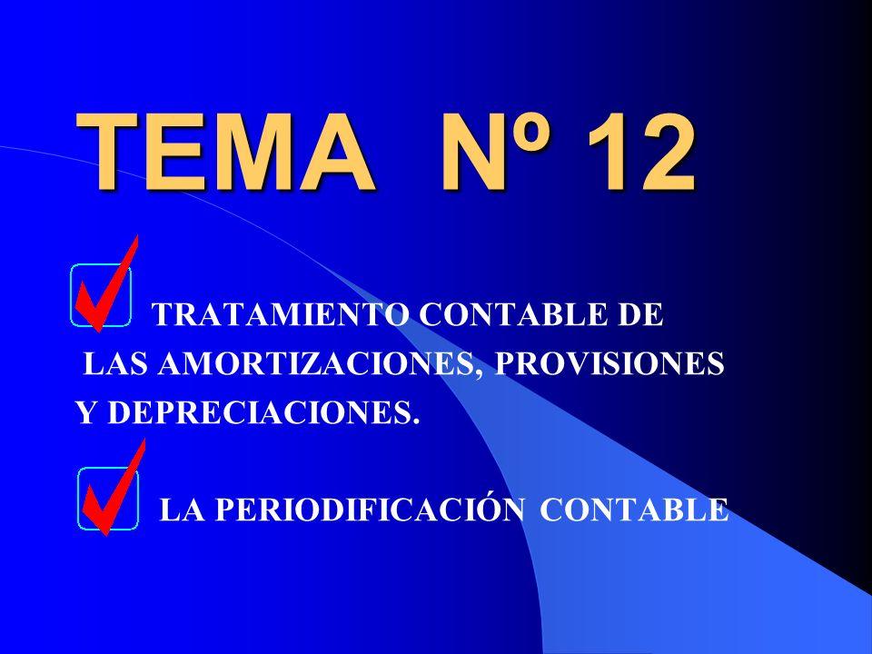 TEMA Nº 12 TRATAMIENTO CONTABLE DE LAS AMORTIZACIONES, PROVISIONES