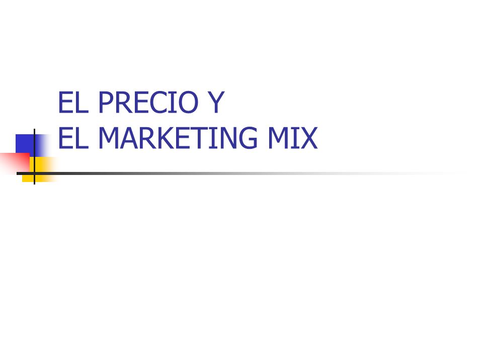 EL PRECIO Y EL MARKETING MIX