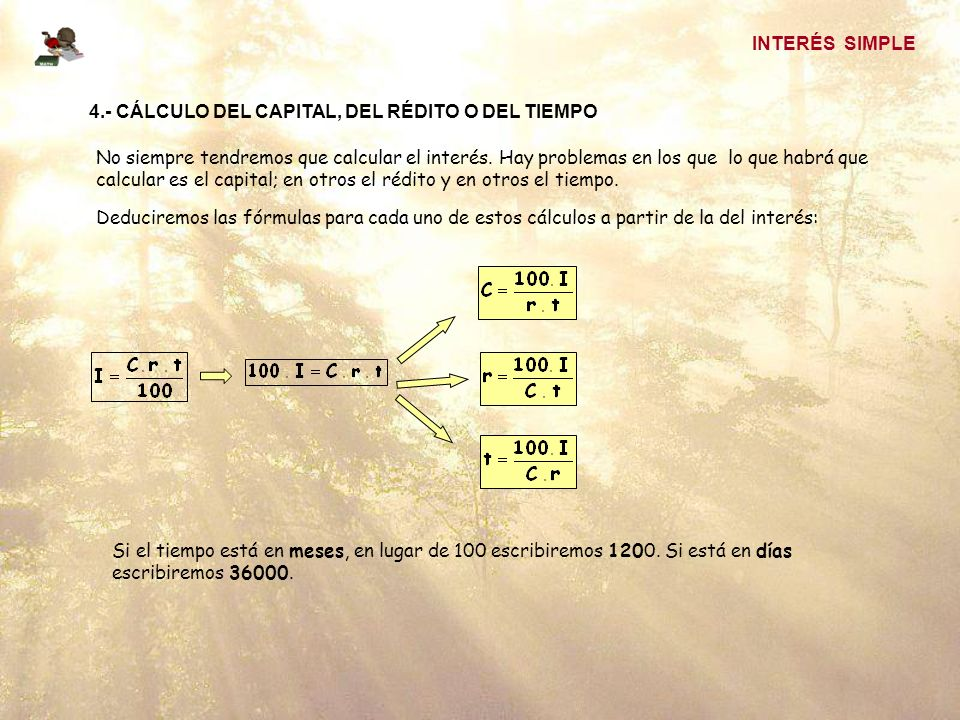 INTERÉS SIMPLE 4.- CÁLCULO DEL CAPITAL, DEL RÉDITO O DEL TIEMPO.