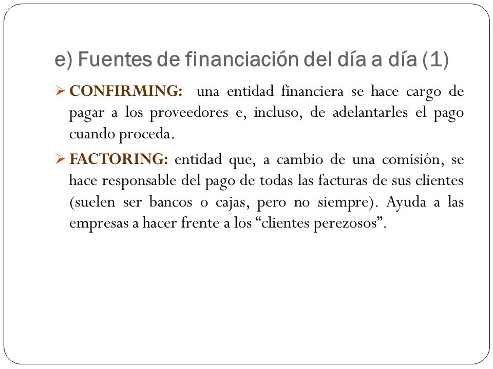 e) Fuentes de financiación del día a día (1)