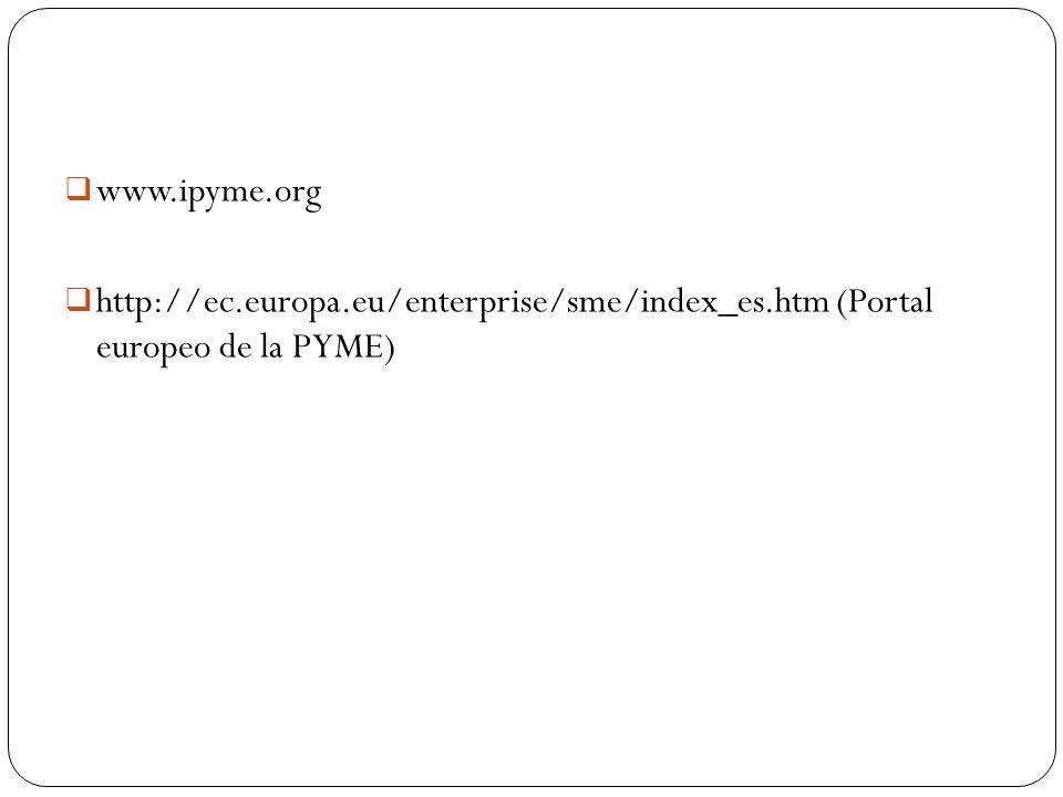 www.ipyme.org http://ec.europa.eu/enterprise/sme/index_es.htm (Portal europeo de la PYME)