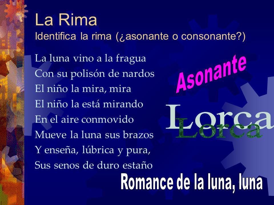 La Rima Identifica la rima (¿asonante o consonante )