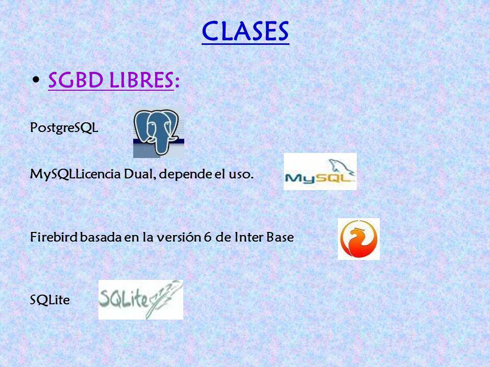 CLASES SGBD LIBRES: PostgreSQL MySQLLicencia Dual, depende el uso.