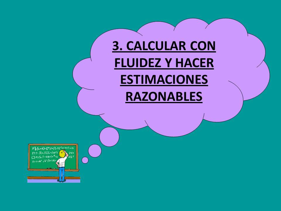 3. CALCULAR CON FLUIDEZ Y HACER ESTIMACIONES RAZONABLES