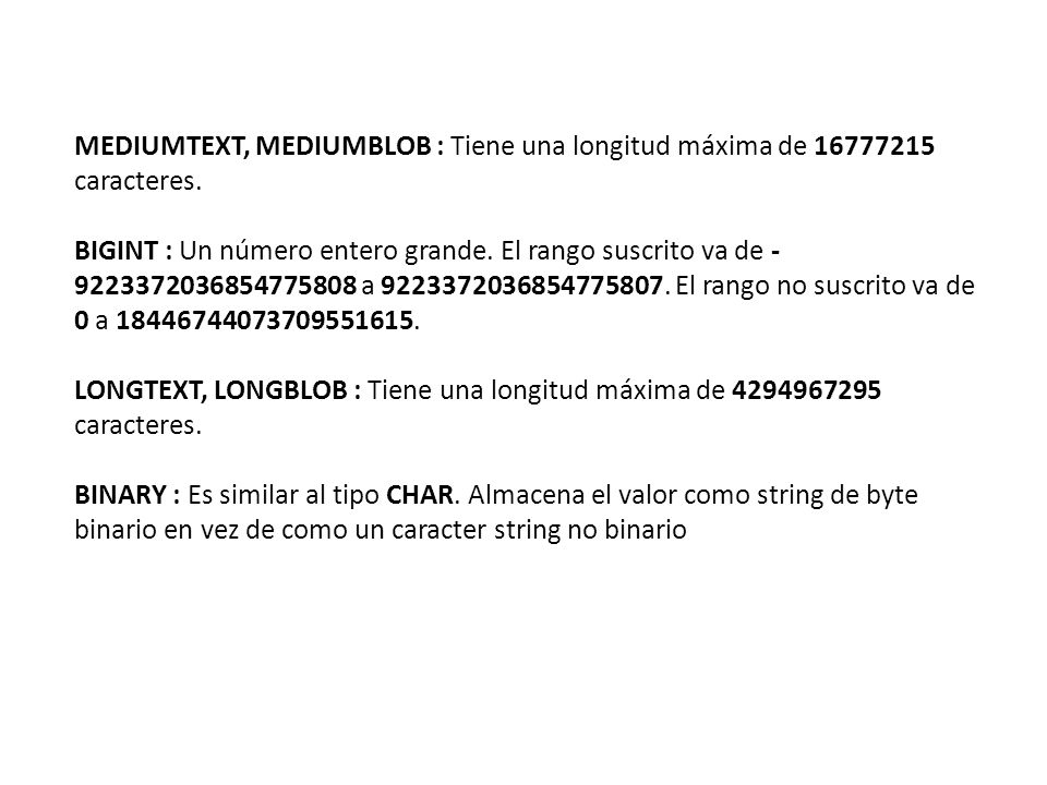 MEDIUMTEXT, MEDIUMBLOB : Tiene una longitud máxima de 16777215 caracteres.
