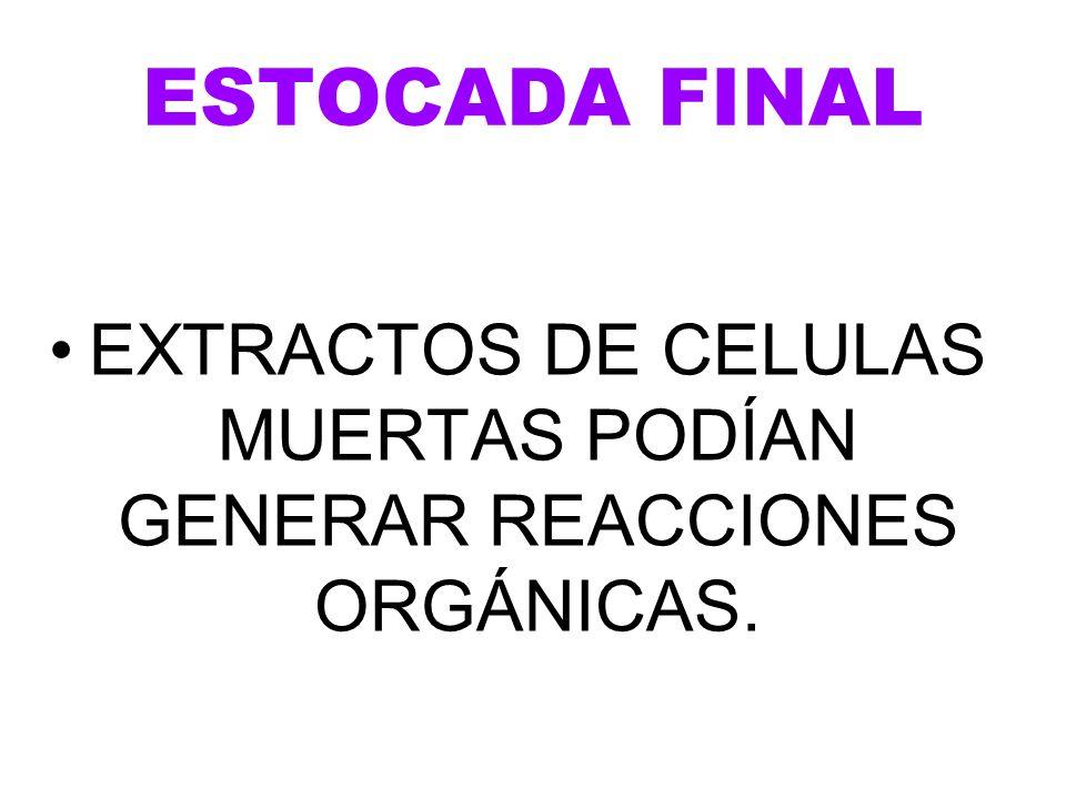 EXTRACTOS DE CELULAS MUERTAS PODÍAN GENERAR REACCIONES ORGÁNICAS.