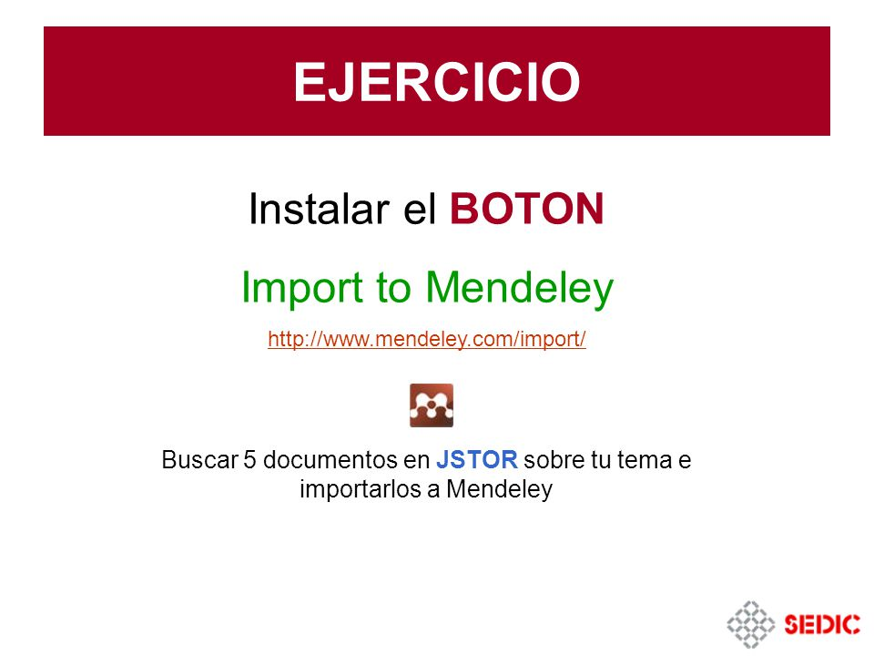 Buscar 5 documentos en JSTOR sobre tu tema e importarlos a Mendeley