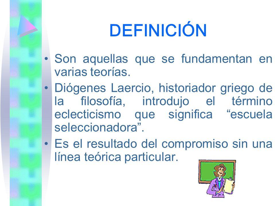 DEFINICIÓN Son aquellas que se fundamentan en varias teorías.