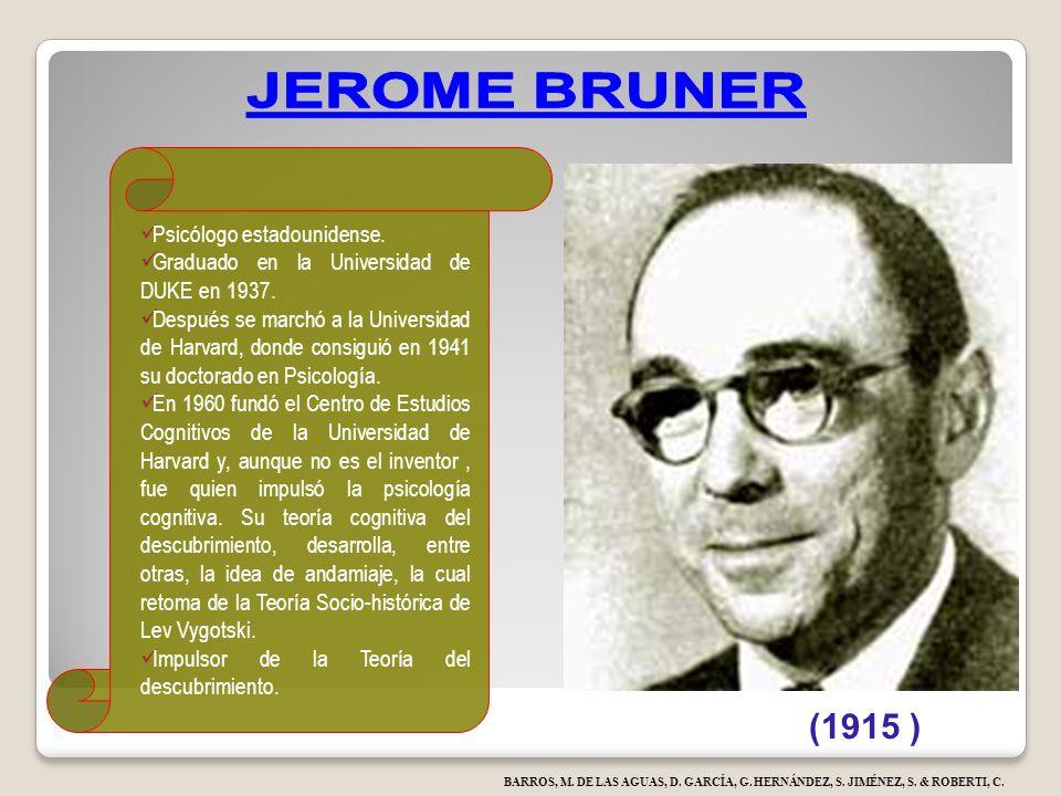 JEROME BRUNER (1915 ) Psicólogo estadounidense.